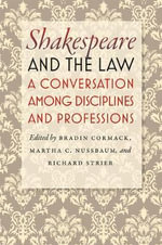 Shakespeare and the Law : A Conversation Among Disciplines and Professions