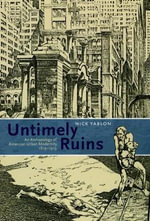Untimely Ruins : An Archaeology of American Urban Modernity, 1819-1919 - Nick Yablon