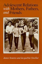 Adolescent Relations with Mothers, Fathers and Friends - James E. Youniss