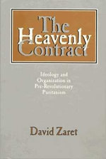 The Heavenly Contract : Ideology and Organization in Prerevolutionary Puritanism - David Zaret