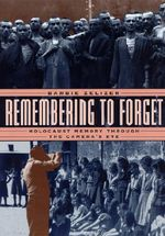 Remembering to Forget : Holocaust Memory Through the Camera's Eye - Barbie Zelizer