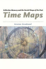 Time Maps : Collective Memory and the Social Shape of the Past - Eviatar Zerubavel