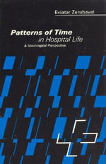 Patterns of Time in Hospital Life : A Sociological Perspective - Eviatar Zerubavel