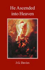 He Ascended into Heaven : A Study in the History of Doctrine - John Gordon Davies