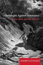 Onslaught Against Innocence : Cain, Abel and the Yahwist - Andre LaCocque