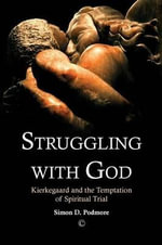 Struggling with God : Kierkegaard and the Temptation of Spiritual Trial - Simon D. Podmore