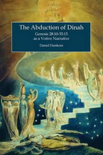 The Abduction of Dinah : Genesis 28-10-35.15 as a Votive Narrative - Daniel Hankore
