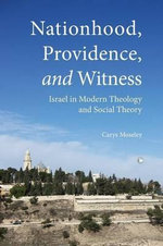 Nationhood, Providence, and Witness : Israel in Modern Theology and Social Theory - Carys Moseley