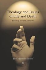 Theology and Issues of Life and Death - John Heywood Thomas