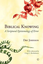 Biblical Knowing : A Scriptural Epistemology of Error - Dru Johnson