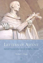 Letters of Ascent : Spiritual Direction in the Letters of Bernard of Clairvaux - Michael C. Voigts