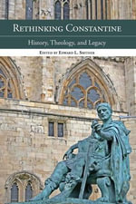 Rethinking Constantine : History, Theology and Legacy