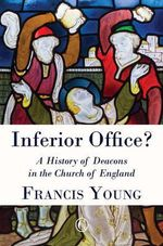 Inferior Office? : A History of Deacons in the Church of England - Francis Young