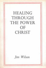 Healing Through the Power of Christ - Jim Wilson