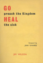 Go Preach the Kingdom, Heal the Sick : With Meditations for a Year - Jim Wilson