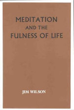Meditation and the Fulness of Life - Jim Wilson