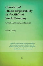 Church and Ethical Responsibility in the Midst of World Economy : Greed, Dominion, and Justice - Paul S. Chung