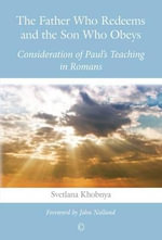 Father Who Redeems and the Son Who Obeys : Consideration of Paul's Teaching in Romans - Svetlana Khobnya