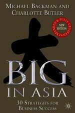 Big in Asia : 30 Strategies for Business Success - Michael Backman