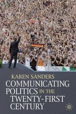 Communicating Politics in the Twenty-first Century - Karen Sanders