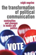 The Transformation of Political Communication : Continuities and Changes in Media and Politics - Ralph Negrine