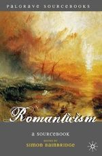 Romanticism : A Sourcebook - Simon Bainbridge