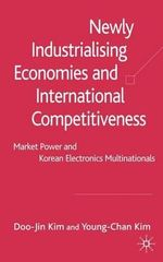 Newly Industrialising Economies and International Competitiveness : Market Power and Korean Electronics Multinationals - Doo-Jin Kim