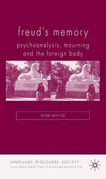 Freud's Memory : Psychoanalysis, Mourning and the Foreign Body - Rob White