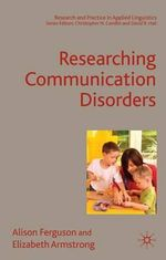 Researching Communication Disorders : Research And Practice In Applied Linguistics - Alison Ferguson