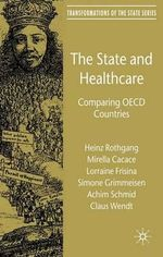 The State and Healthcare : Comparing OECD Countries - Heinz Rothgang