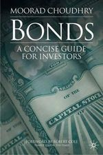 Bonds : A Concise Guide for Investors - Moorad Choudhry