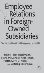 Employee Relations in Foreign-owned Subsidiaries : German Multinational Companies in the UK - Heinz-Josef Tuselmann
