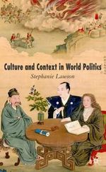 Culture and Context in World Politics - Stephanie Lawson