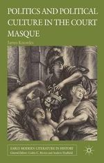 Politics and Political Culture in the Court Masque - Sir James Knowles
