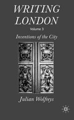Writing London: Volume 3 : Inventions of the City - Julian Wolfreys