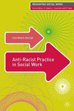 Anti-Racist Practice in Social Work : Reshaping Social Work - Kish Bhatti-Sinclair