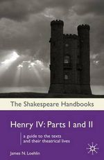 Henry IV : Parts I and II - James N. Loehlin
