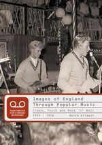 Images of England Through Popular Music : Class, Youth and Rock 'n' Roll, 1955-1976 - Keith Gildart