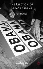 The Election of Barack Obama : How He Won - Baodong Liu