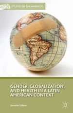 Gender, Globalization, and Health in a Latin American Context - Jasmine Gideon