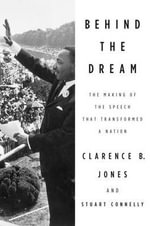 Behind the Dream : The Making of the Speech That Transformed a Nation - Clarence B. Jones