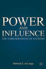 Power and Influence : The Embeddedness of Nations - Deborah E. De Lange
