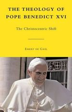 The Theology of Pope Benedict XVI : The Christocentric Shift - Emery De Gaal