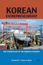 Korean Entrepreneurship : The Foundation of the Korean Economy - John P. Daly