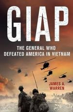 Giap : The General Who Defeated America in Vietnam - James A. Warren
