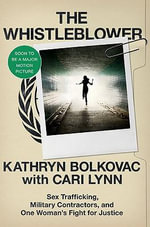 The Whistleblower : Sex Trafficking, Military Contractors, and One Woman's Fight for Justice - Kathryn Bolkovac