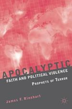 Apocalyptic Faith and Political Violence : Prophets of Terror - James F. Rinehart