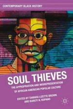 Soul Thieves : The Appropriation and Misrepresentation of African American Popular Culture - Baruti N. Kopano
