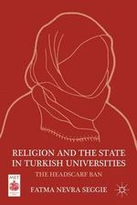 Religion and the State in Turkish Universities : The Headscarf Ban - Fatma Nevra Seggie