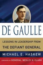 De Gaulle : Lessons in Leadership from the Defiant General - Michael E. Haskew
